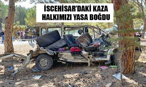 İscehisar'daki Kaza Halkımızı Yasa Boğdu